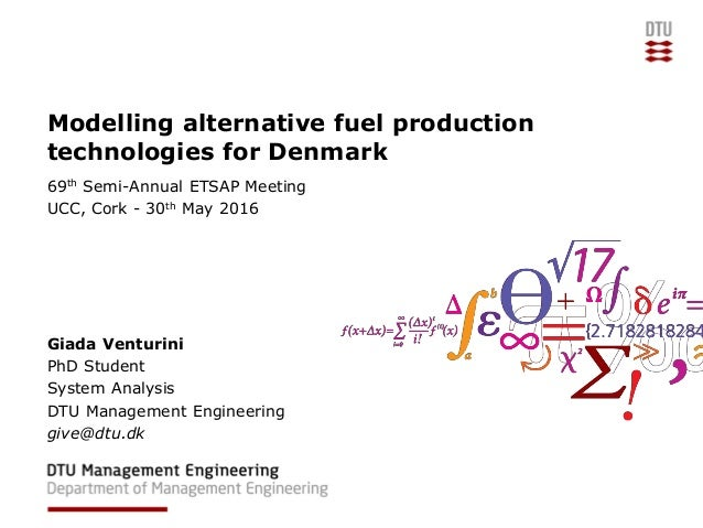 Modelling alternative fuel production technologies for Denmark 69th Semi-Annual ETSAP Meeting UCC, Cork - 30th May 2016 Gi...