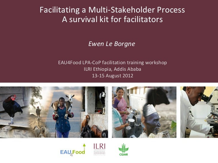 Facilitating a Multi-Stakeholder Process       A survival kit for facilitators                 Ewen Le Borgne     EAU4Food...