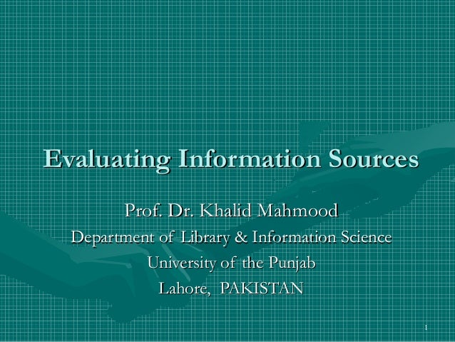 Evaluating Information Sources         Prof. Dr. Khalid Mahmood  Department of Library & Information Science           Uni...