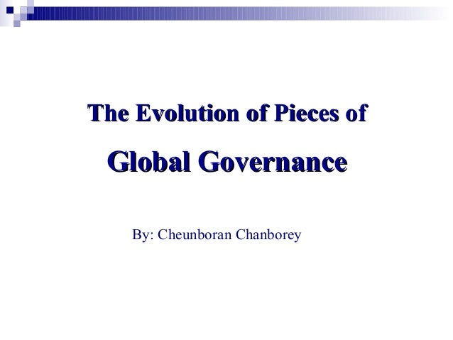 The Evolution of Pieces ofThe Evolution of Pieces ofGlobal GovernanceGlobal GovernanceBy: Cheunboran Chanborey