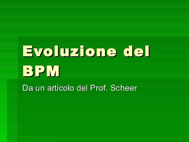 Evoluzione del BPM Da un articolo del Prof. Scheer