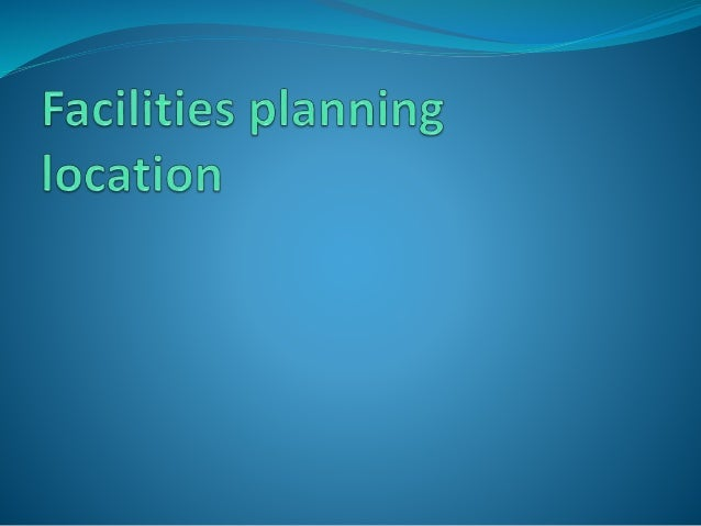 Facilities planning: location  Site selection is an important activity which decides the fate of the business. A good loc...