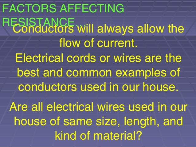 factors affecting resistance of a wire 2015-08-10  the resistance of a long wire is greater than the resistance of a short wire because electrons collide with ions more often.