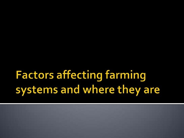 Factors affecting farming systems and where they are<br />