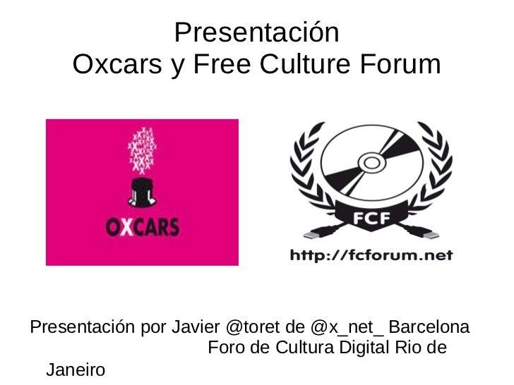 Presentación Oxcars y Free Culture Forum <ul><li>Presentación por Javier @toret de @x_net_ Barcelona  Foro de Cultura Digi...
