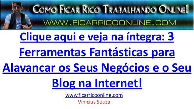 Clique aqui e veja na íntegra: 3 Ferramentas Fantásticas para Alavancar os Seus Negócios e o Seu Blog na Internet! www.fic...