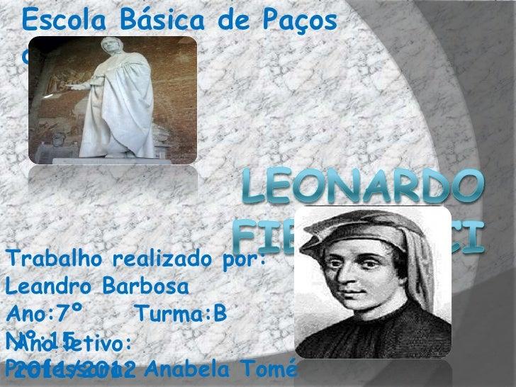 Escola Básica de Paços de FerreiraTrabalho realizado por:Leandro BarbosaAno:7º       Turma:BNº:15 Ano letivo:Professora: A...