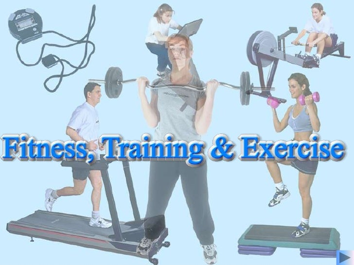 Fitness,Training and ExerciseTraining is a programme of exercise designed to help you reach yourfitness goals or targets.I...