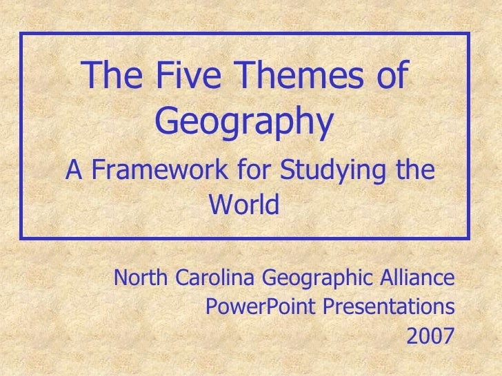 The Five Themes of GeographyA Framework for Studying the World<br />North Carolina Geographic Alliance<br />PowerPoint Pre...