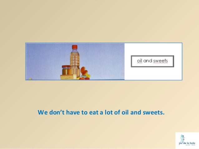 We don't have to eat a lot of oil and sweets.