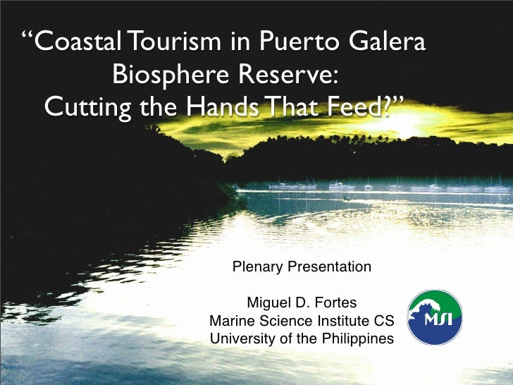 """Coastal Tourism in Puerto Galera        Biosphere Reserve:  Cutting the Hands That Feed?""                       Plenary P..."