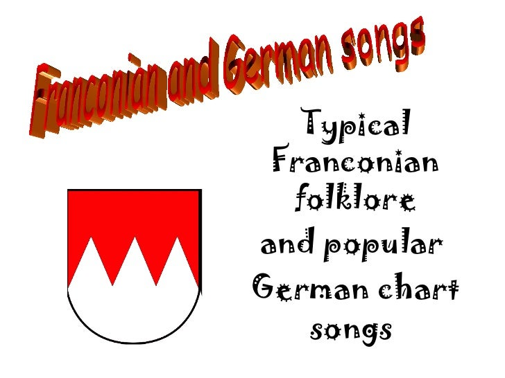 Typical Franconian  folkloreand popularGerman chart   songs