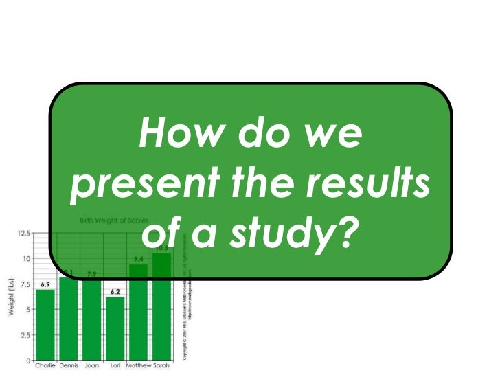 How do wepresent the results   of a study?