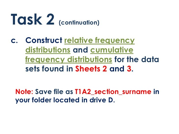 Task 2 (continuation)c. Construct relative frequency   distributions and cumulative   frequency distributions for the data...