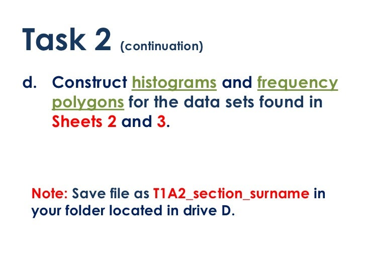Task 2 (continuation)d. Construct histograms and frequency   polygons for the data sets found in   Sheets 2 and 3. Note: S...