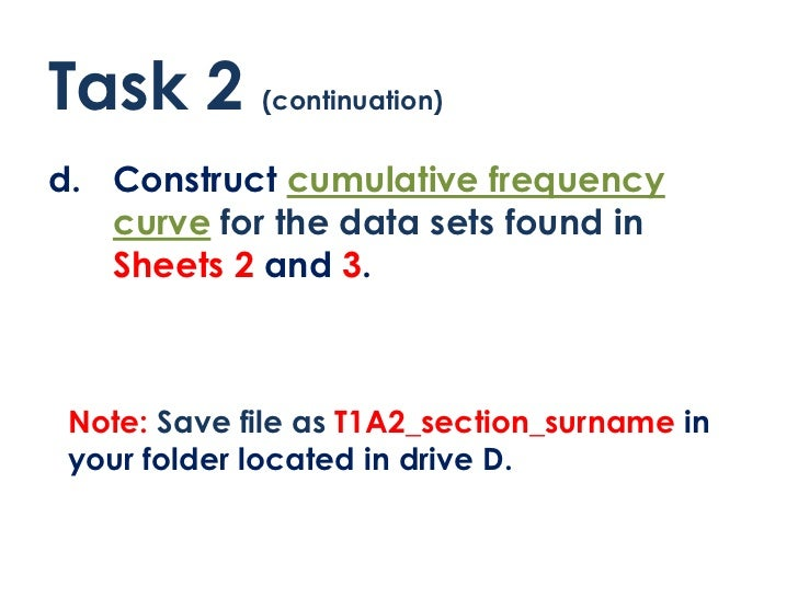 Task 2 (continuation)d. Construct cumulative frequency   curve for the data sets found in   Sheets 2 and 3. Note: Save fil...