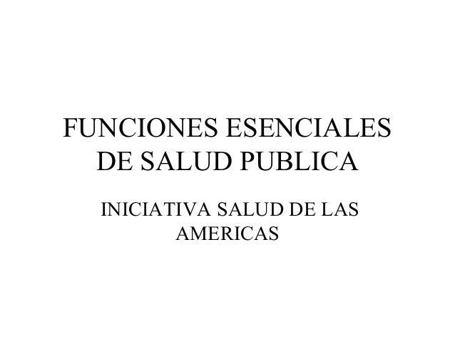 FUNCIONES ESENCIALES  DE SALUD PUBLICA  INICIATIVA SALUD DE LAS         AMERICAS