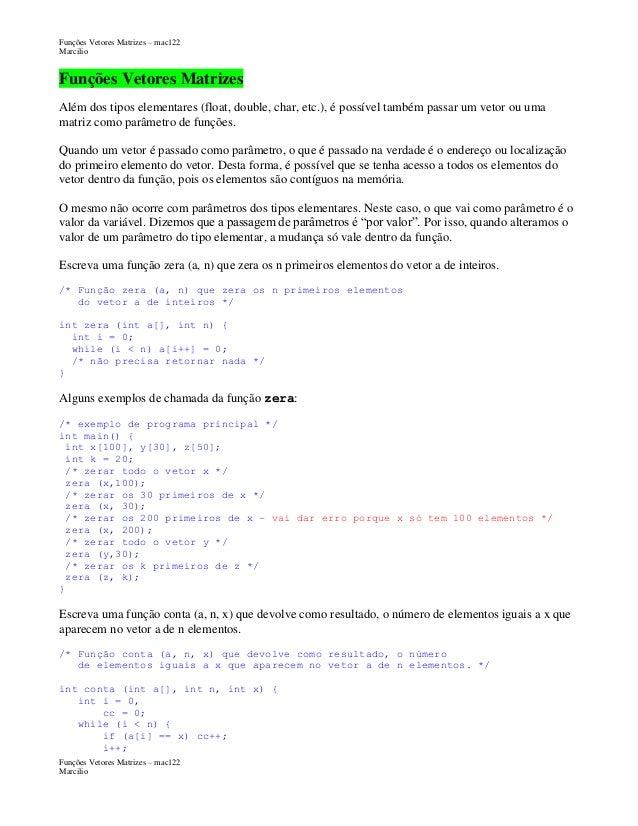 Funções Vetores Matrizes – mac122 Marcilio  Funções Vetores Matrizes Além dos tipos elementares (float, double, char, etc....