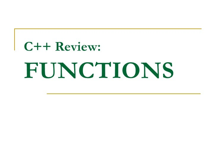 C++ Review:  FUNCTIONS
