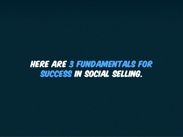Here are 3 fundamentals for success in social selling.