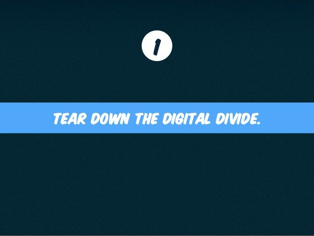 Tear down the digital divide. 1
