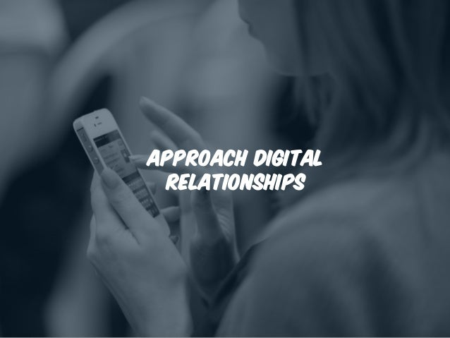 Approach digital relationships