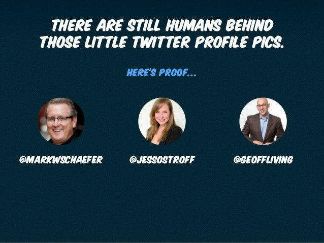there are still humans behind those little twitter profile pics. @markwschaefer @Jessostroff @geoffliving HERE'S PROOF…