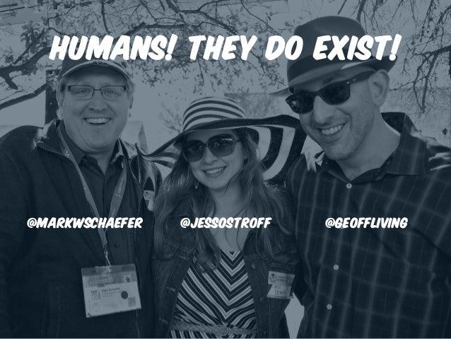 HUMANS! THEY DO EXIST! @Jessostroff @geoffliving@markwschaefer