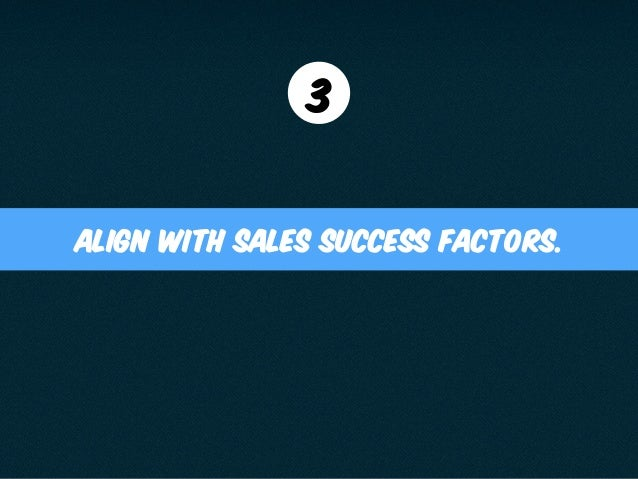align with sales success factors. 3