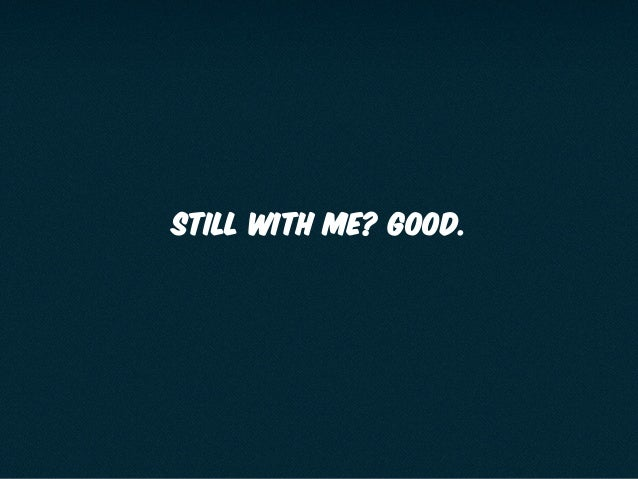 Still with me? Good.