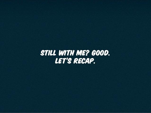 Still with me? Good. Let's recap.
