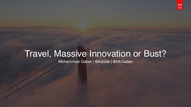 Travel, Massive Innovation or Bust? Mohammad Gaber | @Adobe | @McGaber