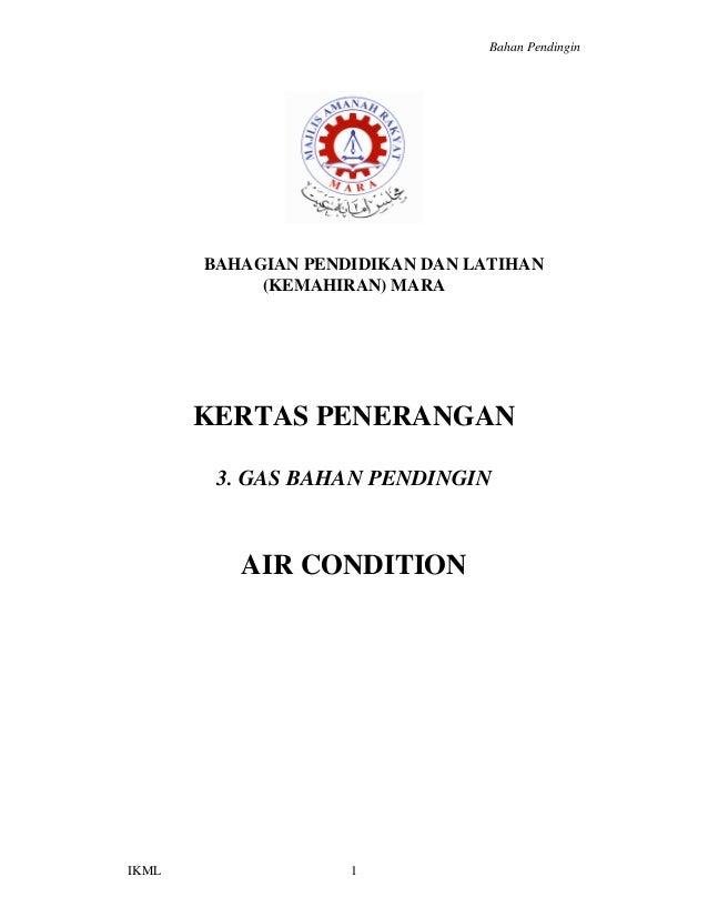 Bahan Pendingin IKML 1 BAHAGIAN PENDIDIKAN DAN LATIHAN (KEMAHIRAN) MARA KERTAS PENERANGAN 3. GAS BAHAN PENDINGIN AIR CONDI...