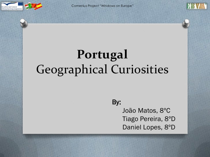 "Comenius Project ""Windows on Europe""      PortugalGeographical Curiosities                             By:                ..."
