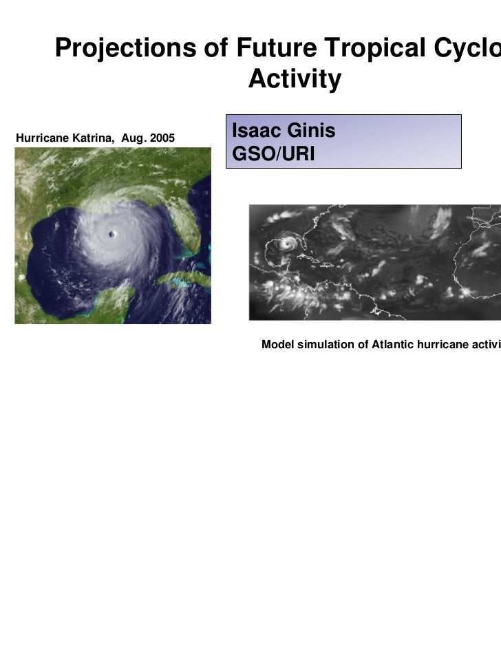 1      Projections of Future Tropical Cyclone                      ActivityHurricane Katrina, Aug. 2005   Isaac Ginis     ...