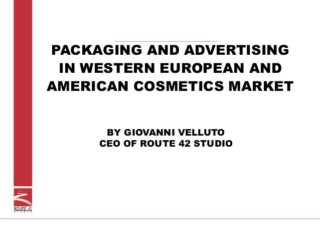 ROUTE 42S T U D I OPACKAGING AND ADVERTISINGIN WESTERN EUROPEAN ANDAMERICAN COSMETICS MARKETBY GIOVANNI VELLUTOCEO OF ROUT...