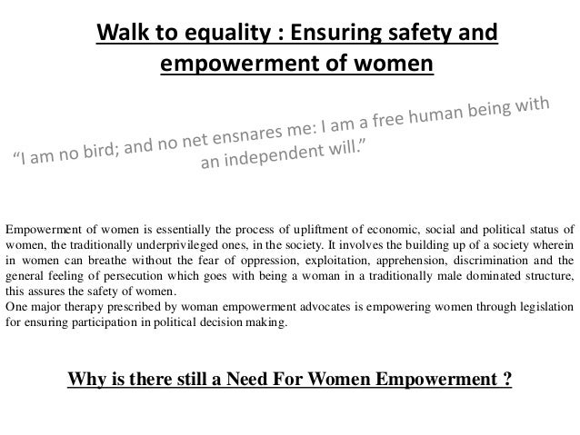Walk to equality : Ensuring safety and empowerment of women Empowerment of women is essentially the process of upliftment ...