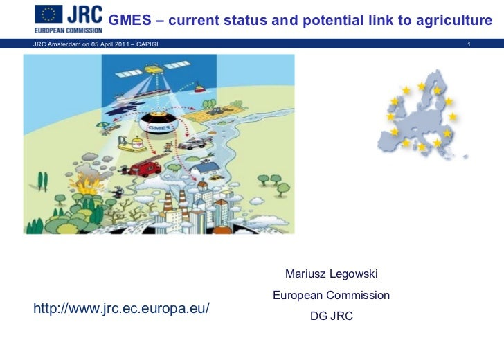 GMES – current status and potential link to agriculture Mariusz Legowski European Commission DG JRC