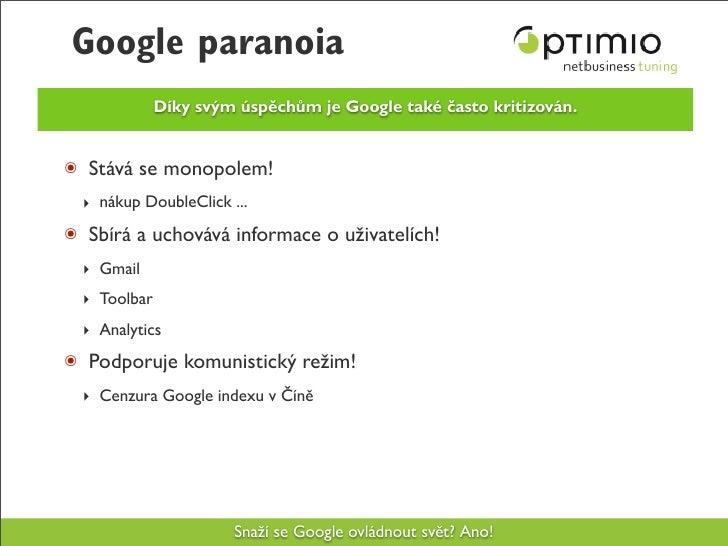 Google paranoia               Díky svým úspěchům je Google také často kritizován.   ๏ Stává se monopolem!   ‣ nákup Double...