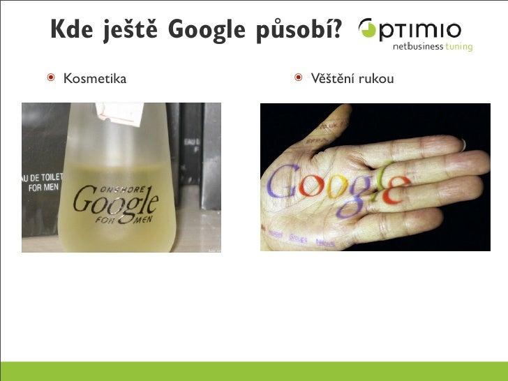 Kde ještě Google působí? ๏ Kosmetika        ๏ Věštění rukou