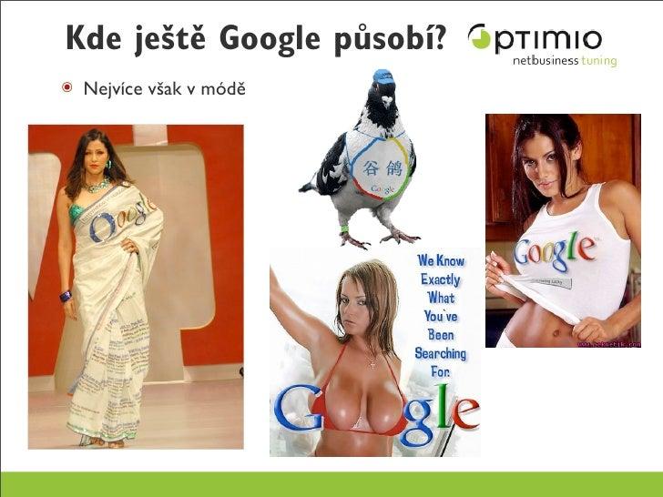 Kde ještě Google působí? ๏ Nejvíce však v módě