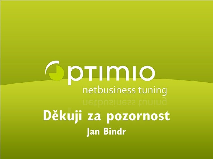 Děkuji za pozornost                               Jan Bindr  © 2009 optimio s.r.o.                         www.optimio.cz