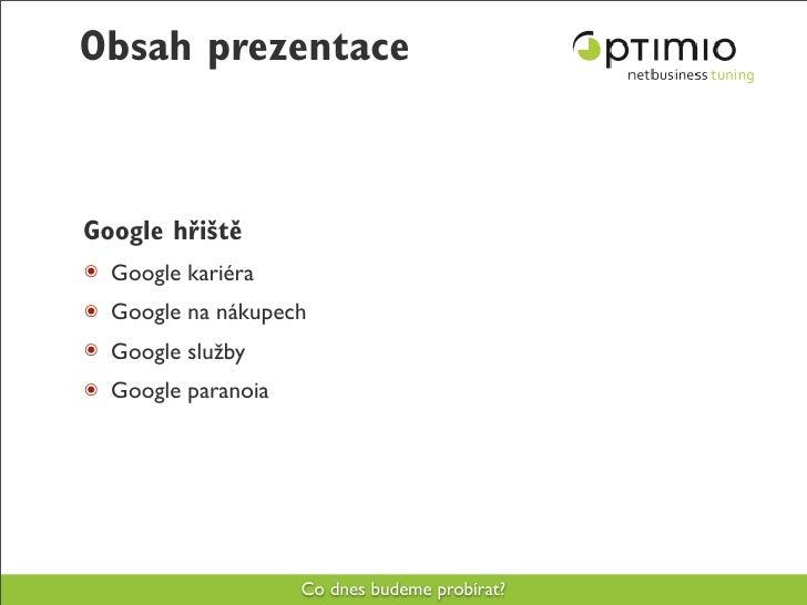 Obsah prezentace    Google hřiště ๏ Google kariéra ๏ Google na nákupech ๏ Google služby ๏ Google paranoia                 ...