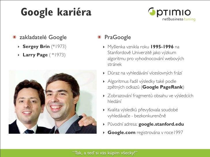 Google kariéra ๏ zakladatelé Google                 ๏ PraGoogle  ‣ Sergey Brin (*1973)                  ‣ Myšlenka vznikla...