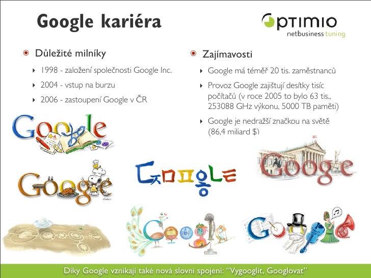 Google kariéra ๏ Důležité milníky                           ๏ Zajímavosti  ‣ 1998 - založení společnosti Google Inc.      ...