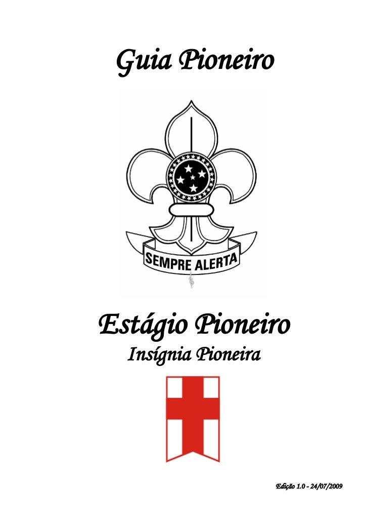 Guia PioneiroEstágio Pioneiro  Insígnia Pioneira                      Edição 1.0 - 24/07/2009