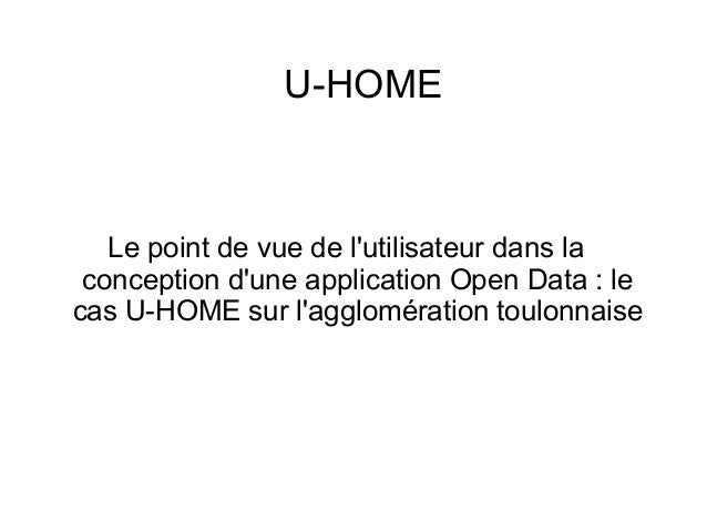 U-HOMELe point de vue de lutilisateur dans laconception dune application Open Data : lecas U-HOME sur lagglomération toulo...