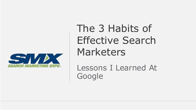 Google Confidential and Proprietary 1 Confidential and Proprietarywww.Optmyzr.com@Optmyzr #SMX The 3 Habits of Effective S...