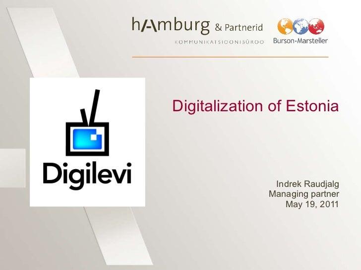 Digitalization of Estonia Indrek Raudjalg Managing partner May 19, 2011