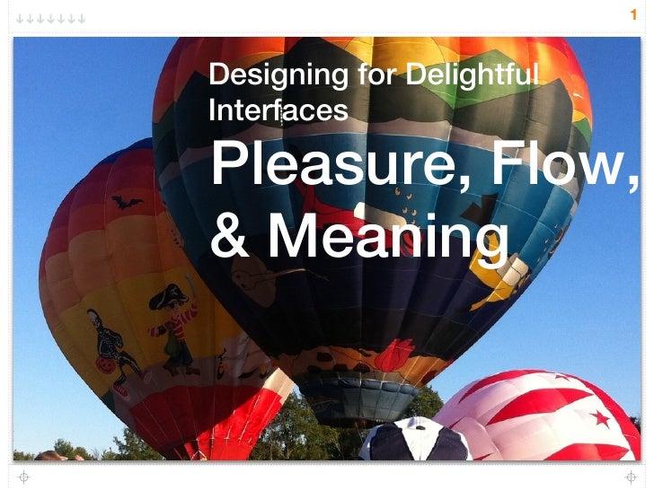 1Designing for DelightfulInterfacesPleasure, Flow,& Meaning